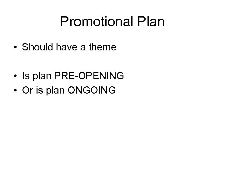 Promotional Plan • Should have a theme • Is plan PRE-OPENING • Or is