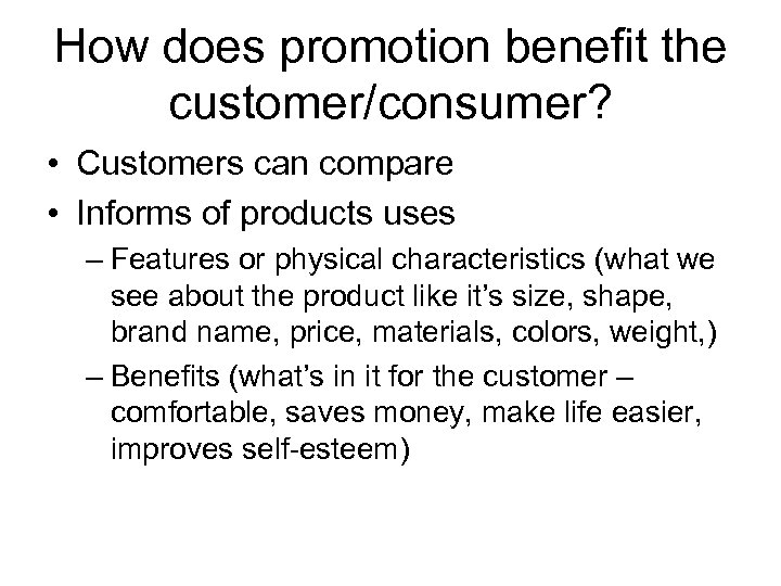 How does promotion benefit the customer/consumer? • Customers can compare • Informs of products