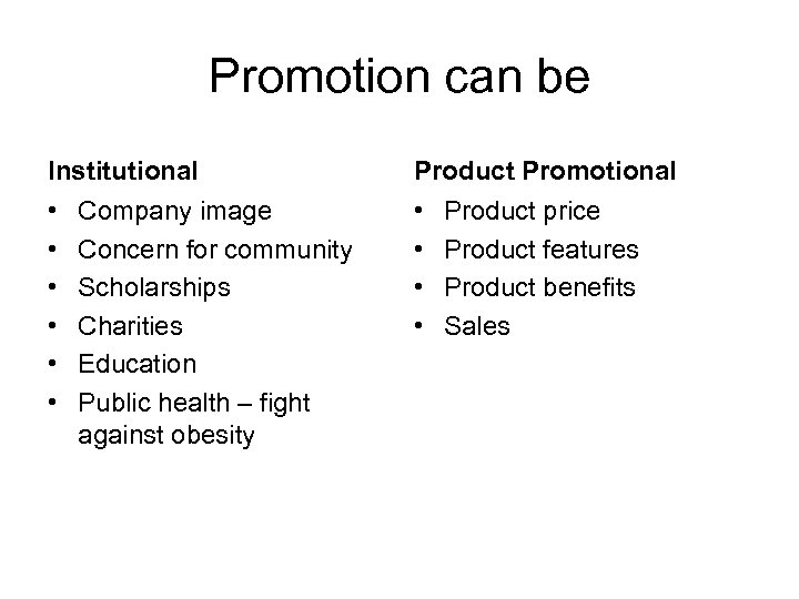 Promotion can be Institutional Product Promotional • • • Company image Concern for community