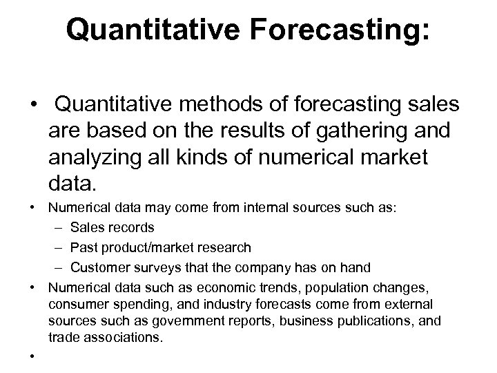 Quantitative Forecasting: • Quantitative methods of forecasting sales are based on the results of