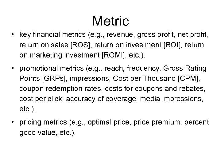 Metric • key financial metrics (e. g. , revenue, gross profit, net profit, return