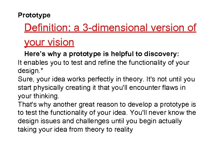 Prototype Definition: a 3 -dimensional version of your vision Here's why a prototype is