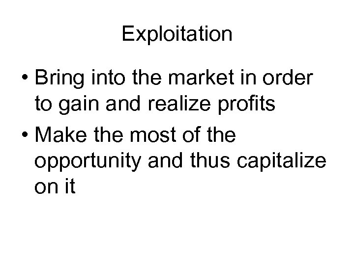 Exploitation • Bring into the market in order to gain and realize profits •