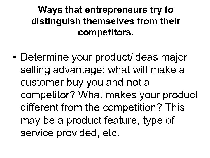 Ways that entrepreneurs try to distinguish themselves from their competitors. • Determine your product/ideas