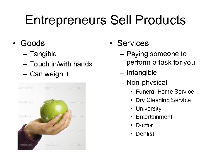 Entrepreneurs Sell Products • Goods – Tangible – Touch in/with hands – Can weigh