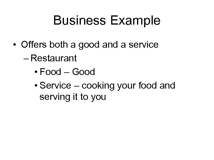 Business Example • Offers both a good and a service – Restaurant • Food