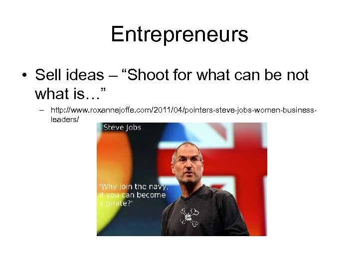 """Entrepreneurs • Sell ideas – """"Shoot for what can be not what is…"""" –"""
