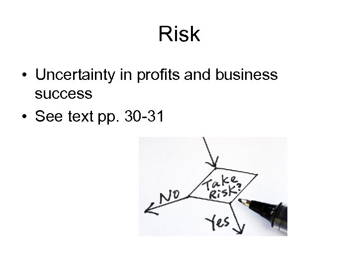 Risk • Uncertainty in profits and business success • See text pp. 30 -31
