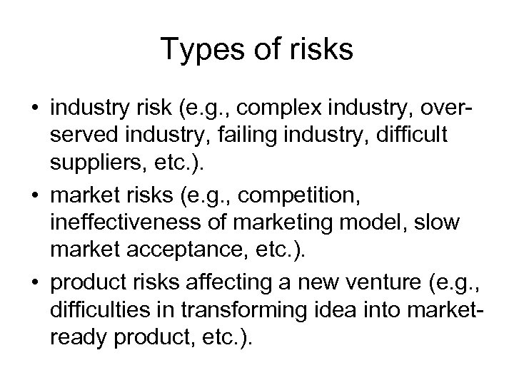 Types of risks • industry risk (e. g. , complex industry, overserved industry, failing