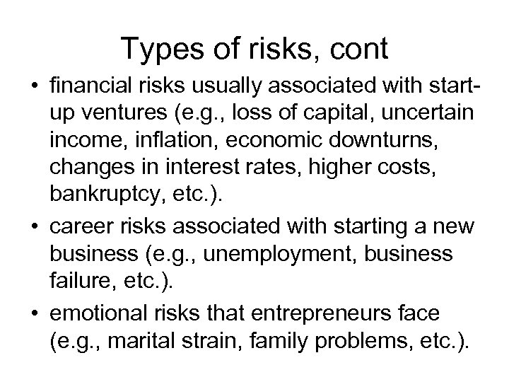 Types of risks, cont • financial risks usually associated with startup ventures (e. g.