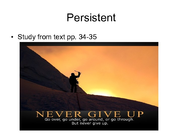 Persistent • Study from text pp. 34 -35