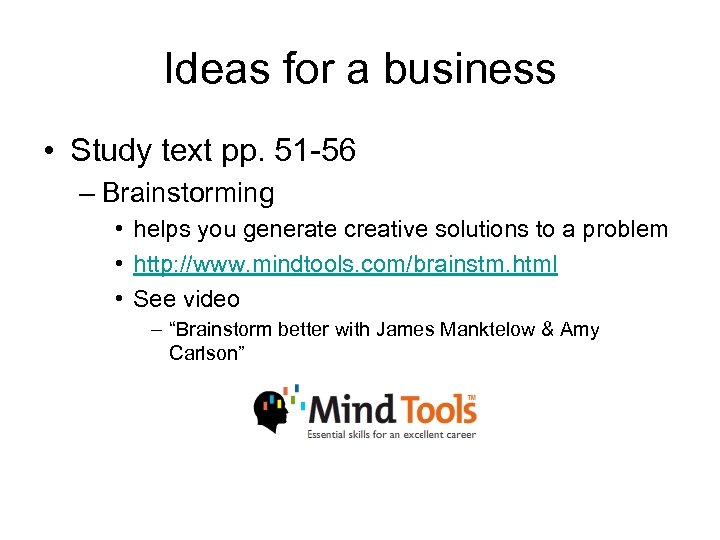 Ideas for a business • Study text pp. 51 -56 – Brainstorming • helps