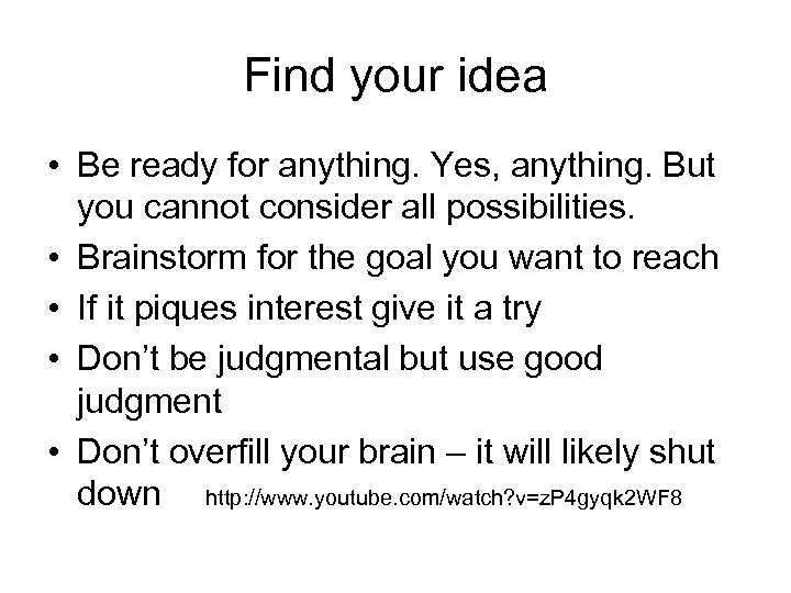 Find your idea • Be ready for anything. Yes, anything. But you cannot consider