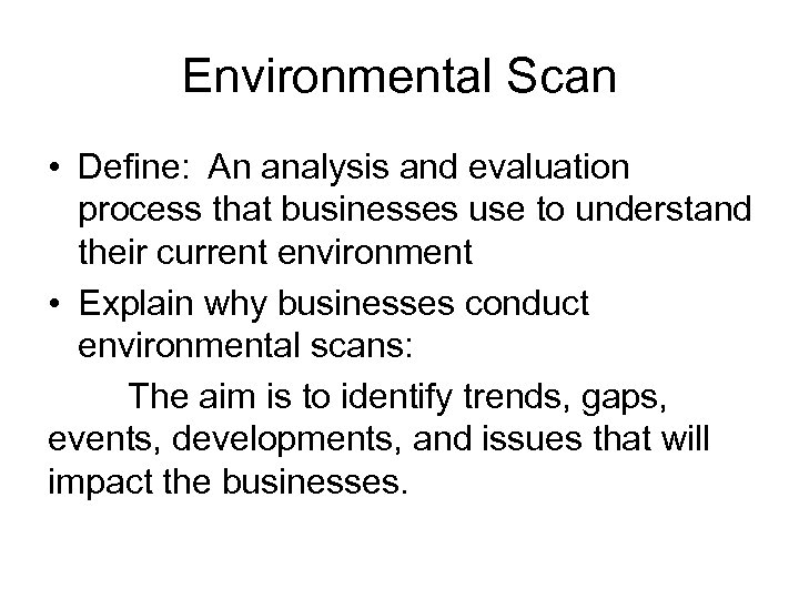 Environmental Scan • Define: An analysis and evaluation process that businesses use to understand