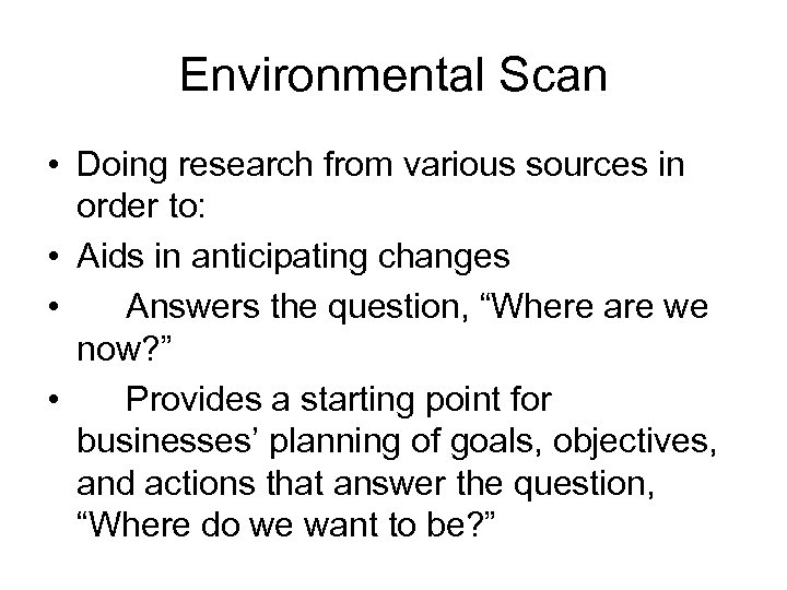 Environmental Scan • Doing research from various sources in order to: • Aids in
