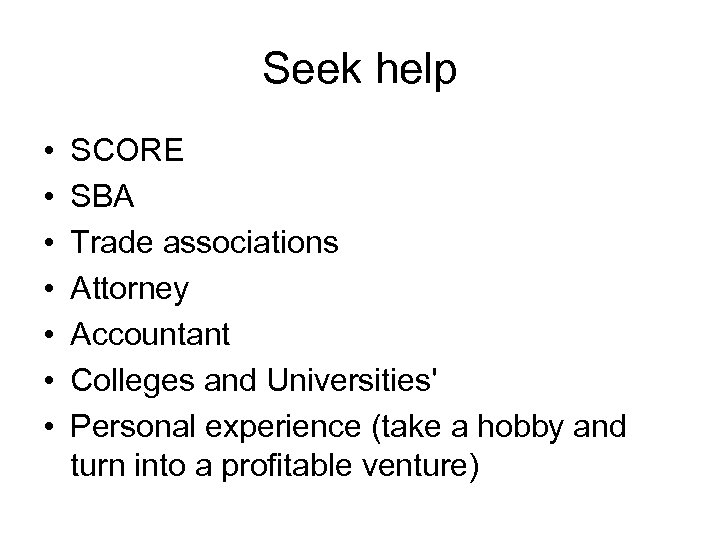 Seek help • • SCORE SBA Trade associations Attorney Accountant Colleges and Universities' Personal