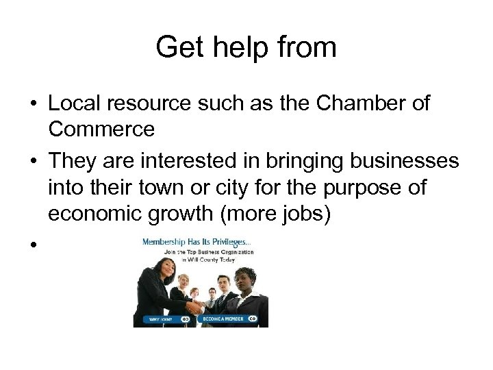 Get help from • Local resource such as the Chamber of Commerce • They
