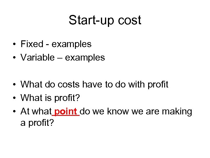 Start-up cost • Fixed - examples • Variable – examples • What do costs