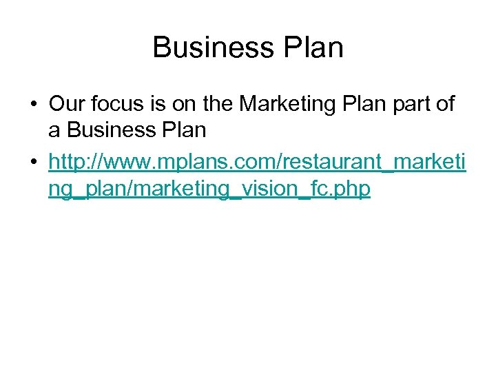 Business Plan • Our focus is on the Marketing Plan part of a Business