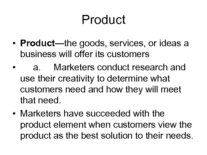 Product • Product—the goods, services, or ideas a business will offer its customers •
