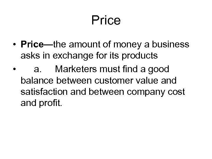 Price • Price—the amount of money a business asks in exchange for its products