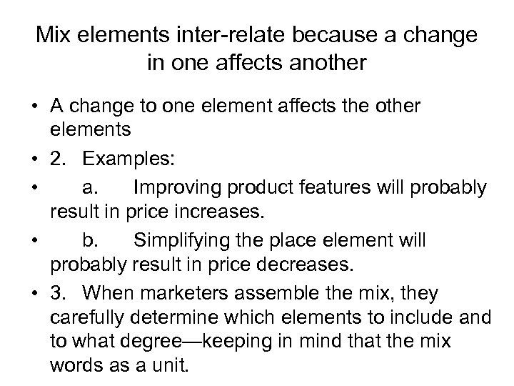 Mix elements inter-relate because a change in one affects another • A change to