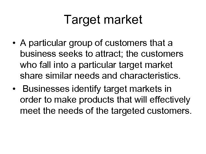 Target market • A particular group of customers that a business seeks to attract;