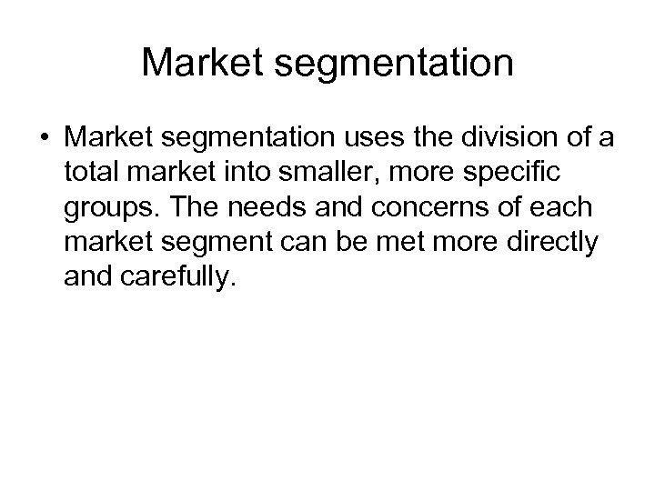 Market segmentation • Market segmentation uses the division of a total market into smaller,