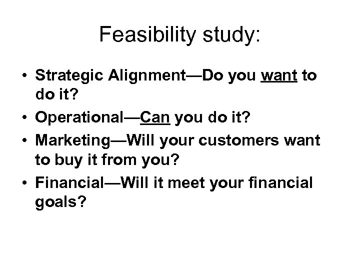 Feasibility study: • Strategic Alignment—Do you want to do it? • Operational—Can you do