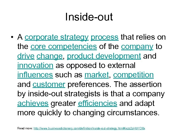 Inside-out • A corporate strategy process that relies on the core competencies of the