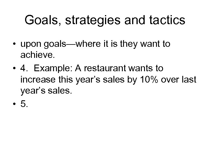 Goals, strategies and tactics • upon goals—where it is they want to achieve. •