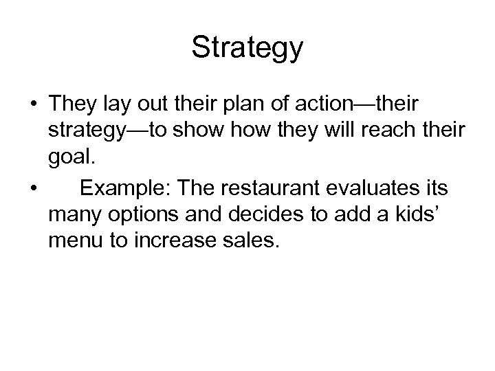 Strategy • They lay out their plan of action—their strategy—to show they will reach