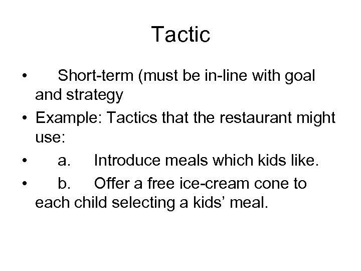 Tactic • Short-term (must be in-line with goal and strategy • Example: Tactics that