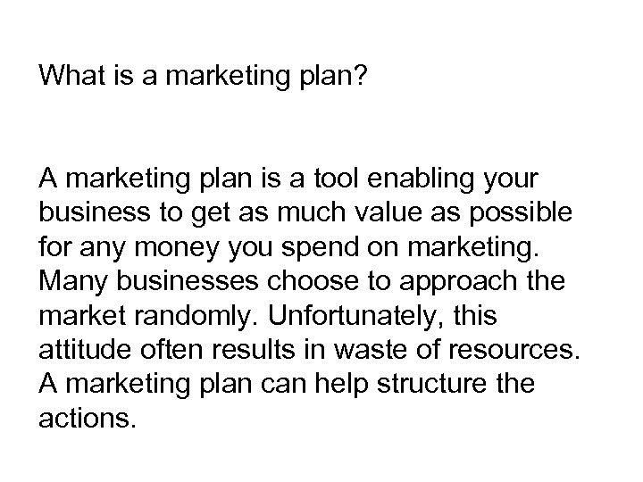 What is a marketing plan? A marketing plan is a tool enabling your business