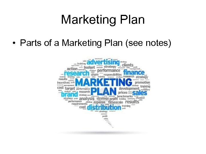 Marketing Plan • Parts of a Marketing Plan (see notes)