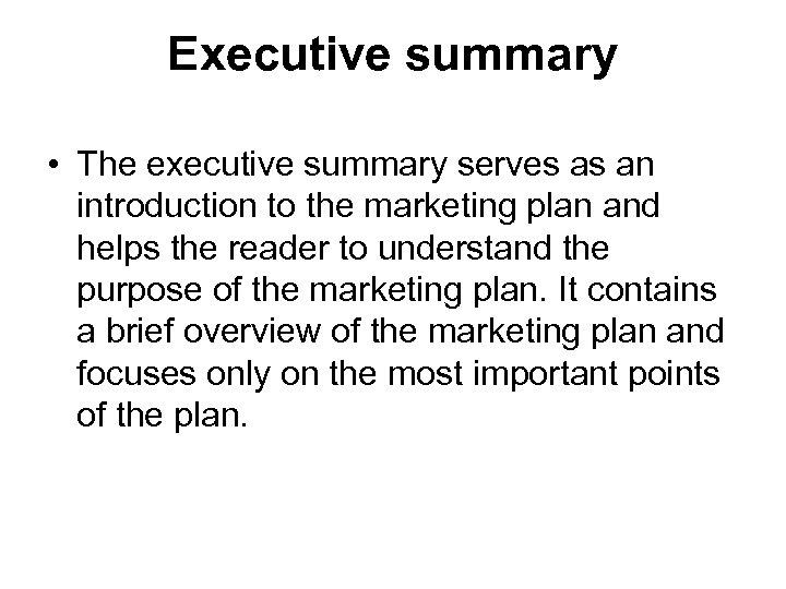 Executive summary • The executive summary serves as an introduction to the marketing plan