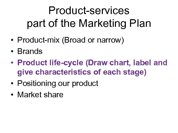 Product-services part of the Marketing Plan • Product-mix (Broad or narrow) • Brands •