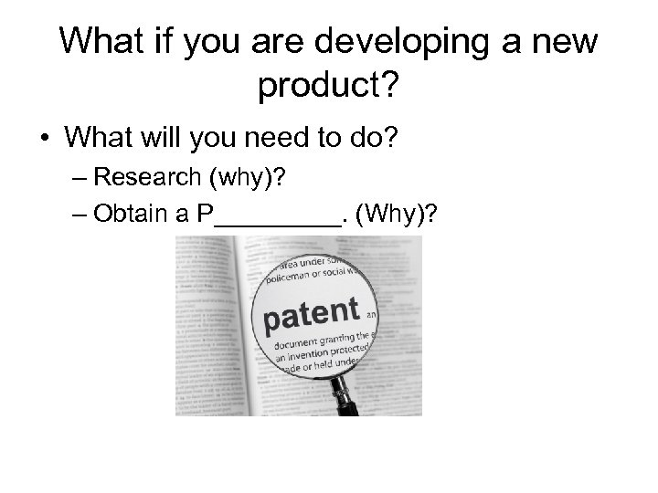 What if you are developing a new product? • What will you need to