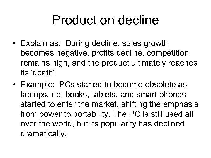 Product on decline • Explain as: During decline, sales growth becomes negative, profits decline,