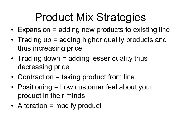 Product Mix Strategies • Expansion = adding new products to existing line • Trading
