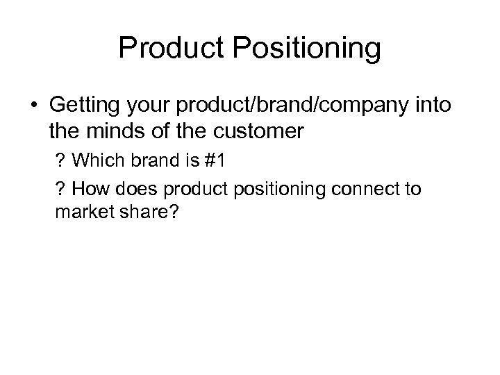 Product Positioning • Getting your product/brand/company into the minds of the customer ? Which