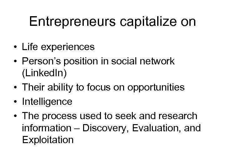 Entrepreneurs capitalize on • Life experiences • Person's position in social network (Linked. In)