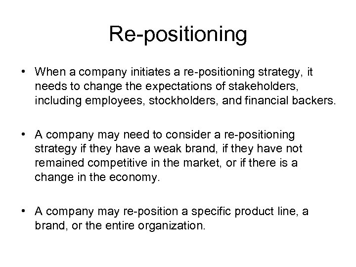 Re-positioning • When a company initiates a re-positioning strategy, it needs to change the