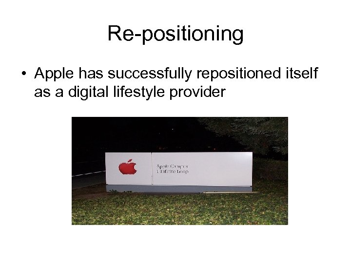Re-positioning • Apple has successfully repositioned itself as a digital lifestyle provider