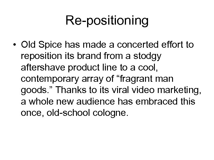 Re-positioning • Old Spice has made a concerted effort to reposition its brand from