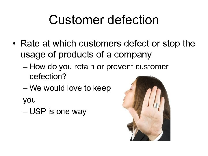 Customer defection • Rate at which customers defect or stop the usage of products