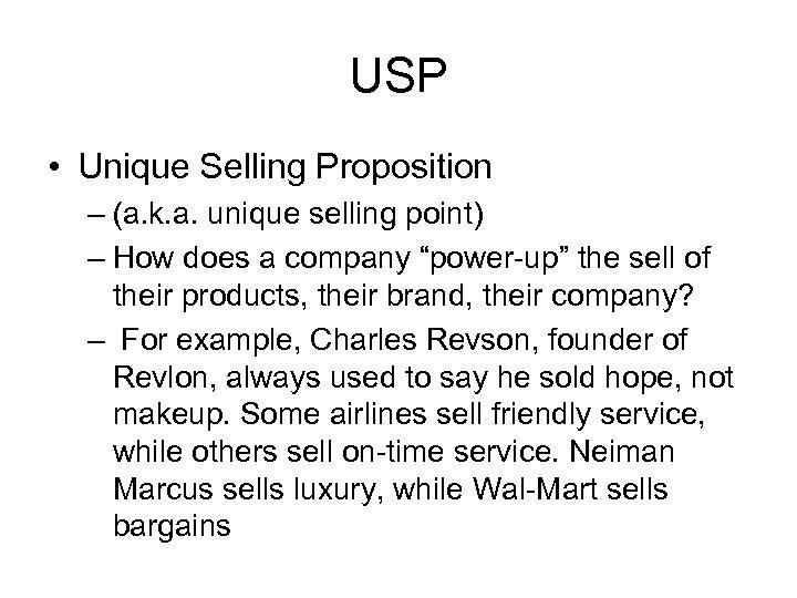 USP • Unique Selling Proposition – (a. k. a. unique selling point) – How