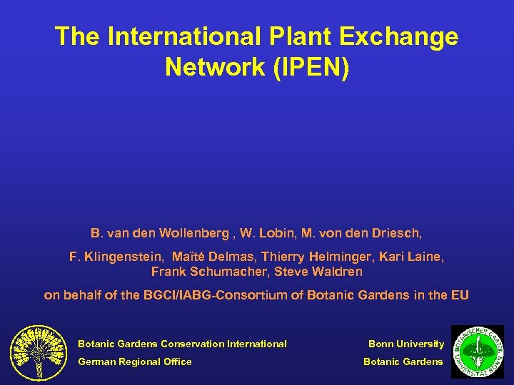 The International Plant Exchange Network (IPEN) B. van den Wollenberg , W. Lobin, M.