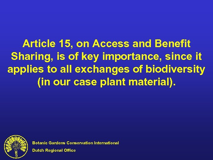 Article 15, on Access and Benefit Sharing, is of key importance, since it applies