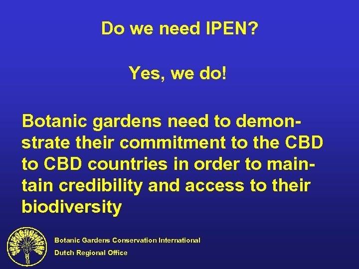 Do we need IPEN? Yes, we do! Botanic gardens need to demonstrate their commitment